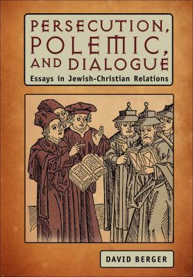 Persecution, Polemic, and Dialogue: Essays in Jewish-Christian Relations (Judaism and Jewish Life)