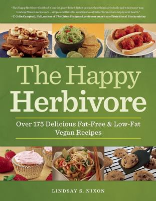 Happy Herbivore Cookbook : Over 175 Delicious Fat-Free and Low-Fat Vegan Recipes