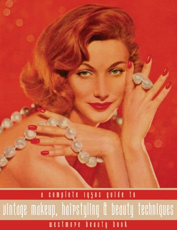 Westmore Beauty Book -- A Complete 1950s Guide to Vintage Makeup, Hairstyling and Beauty Techniques