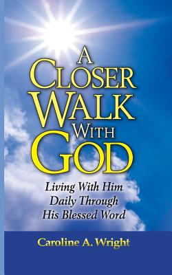 Closer Walk with God : Living with Him Daily Through His Blessed Word