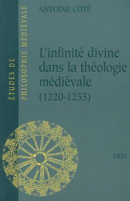 L'infinite Divine Dans La Theologie Medievale (1220-1255) (Etudes De Philosophie Medievale) (French Edition)