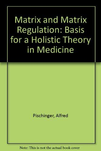 Matrix & Matrix Regulation: Basis for a Holistic Theory in Medicine