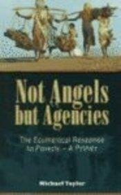 Not Angels but Agencies: The Ecumenical Response to Poverty - a Primer #69 (Risk Book Series)