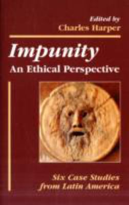 Impunity, an Ethical Perspective Six Case Studies from Latin America