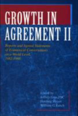 Growth in Agreement II Reports and Agreed Statements of Ecumenical Conversations on a World Level 1982-Mid 1998