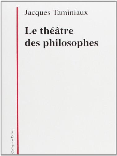 Le theatre des philosophes: La tragedie, l'etre, l'action (Collection Krisis) (French Edition)