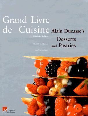grand livre de cuisine alain ducasse 39 s desserts and