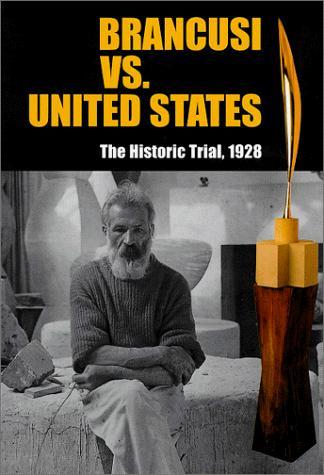 Brancusi vs. United States: The Historic Trial, 1928