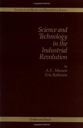 Science And Technology In The Industrial Revolution (Classics in the History and Philosophy of Science)