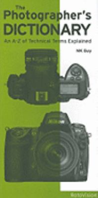 The Photographer's Dictionary: An A-Z of Technical Terms Explained