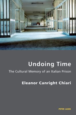 Undoing Time : The Cultural Memory of an Italian Prison