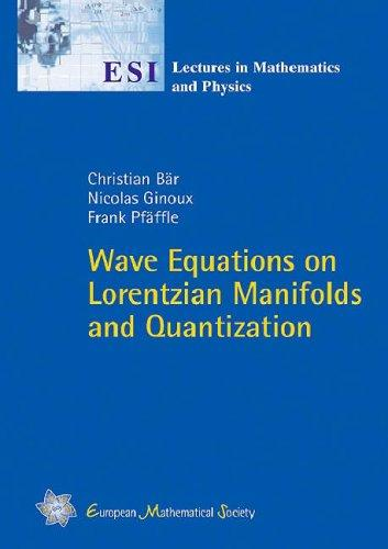 Wave Equations on Lorentzian Manifolds and Quantization (Esi Lectures in Mathematics and Physics)