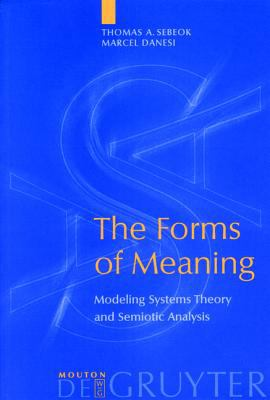 Forms of Meaning Modeling Systems Theory and Semiotic Analysis