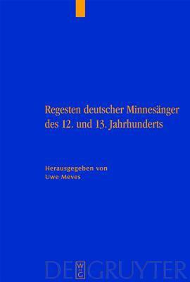 Regesten Deutschen Minnesanger Des 12. Und 13. Jahrhunderts
