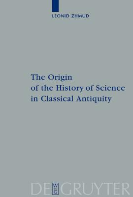 Origin of the History of Science in Classical Antiquity