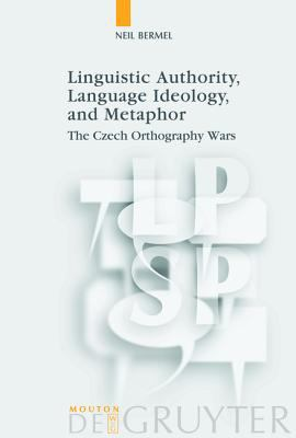 Linguistic Authority, Language Ideology, and Metaphor The Czech Orthography Wars