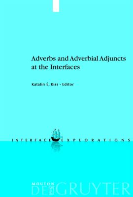 Adverbs and Adverbial Adjuncts at the Interfaces (Interface Explorations)