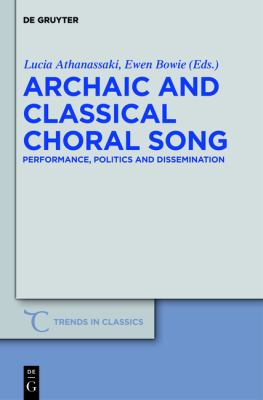 Archaic and Classical Choral Song : Performance, Politics and Dissemination