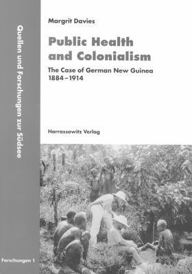 Public Health and Colonialism : The Case of German New Guinea, 1884-1914