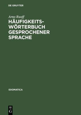 H�ufigkeitsw�rterbuch Gesprochener Sprache : Gesondert Nach Wortarten, Alphabetisch, R�ckl�ufig Alphabetisch und Nach H�ufigkeit Geordnet