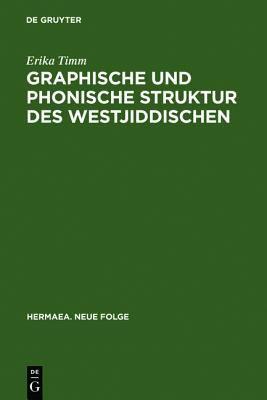 Graphische und Phonische Struktur des Westjiddischen : Unter Besonderer Berücksichtigung der Zeit Um 1600
