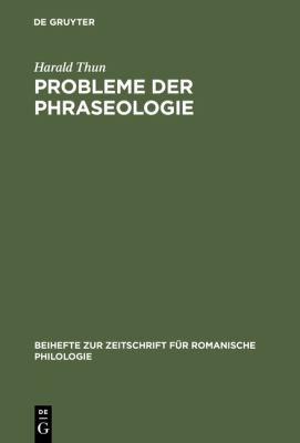 Probleme der Phraseologie : Unters. Zur Wiederholten Rede MIT Beispielen Aus D. Franz�s., Italien., Span. U. Rum�n