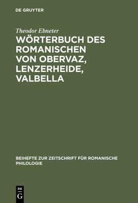 W�rterbuch des Romanischen Von Obervaz Lenzerheide Valbella : Romanisch-Deutsch, Deutsch-Romanisch