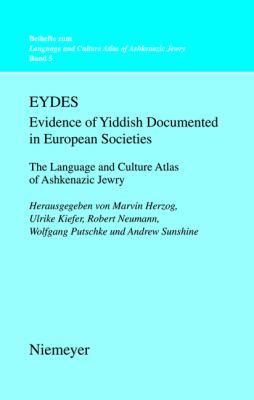 Eydes (Evidence of Yiddish Documented in European Societies): The Language and Culture Atlas of Ashkenazic Jewry (Beihefte Zum Language And Culture Atlas Of Ashkenazic Jewry)