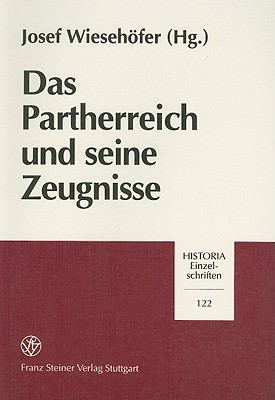 Das Partherreich und seine Zeugnisse: The Arsacid-Empire: Sources and Documentation (Historia - Einzelschriften) (German Edition)