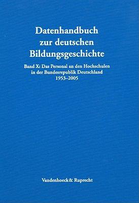 Das Personal an den Hochschulen in der Bundesrepublik Deutschland 1953-2005 (Datenhandbuch zur deutschen Bildungsgeschichte) (German Edition)