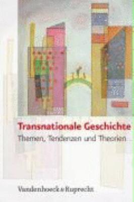 Transnationale Geschichte Themen, Tendenzen Und Theorien