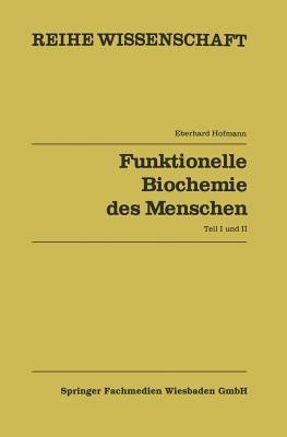 Funktionelle Biochemie des Menschen: Band 1 und Band 2 (Reihe Wissenschaft) (German Edition)