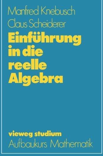 Einfhrung in die reelle Algebra (vieweg studium; Aufbaukurs Mathematik) (German Edition)
