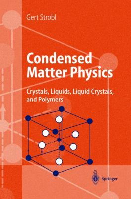 Condensed Matter Physics Crystals, Liquids, Liquid Crystals, and Polymers