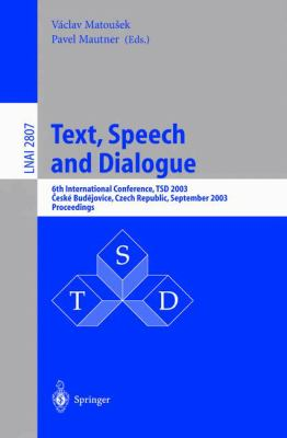 Text, Speech and Dialogue 6th International Conference, Tsd 2003, Ceske Budejovice, Czech Republic, September 8-12, 2003  Proceedings