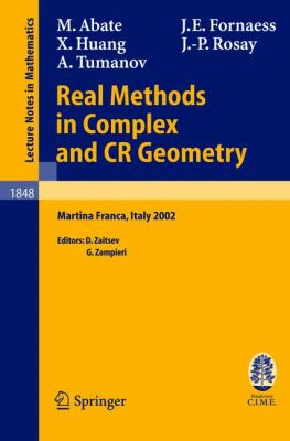 Real Methods In Complex And Cr Geometry Lectures Given At The C.i.m.e. Summer School Held In Martina Franca, Italy, June 30 - July 6, 2002