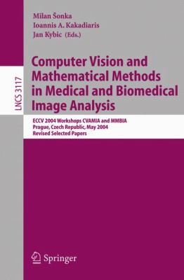 Computer Vision And Mathematical Methods In Medical And Biomedical Image Analysis Eccv 2004 Workshops Cvamia And Mmbia Prague, Czech Republic, May 15, 2004, Revised Selected Papers