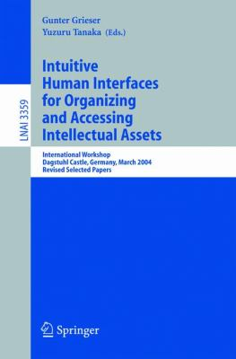 Intuitive Human Interfaces for Organizing and Accessing Intellectual Assets International Workshop, Dagstuhl Castle, Germany, March 1-5, 2004, Revised Selected Papers
