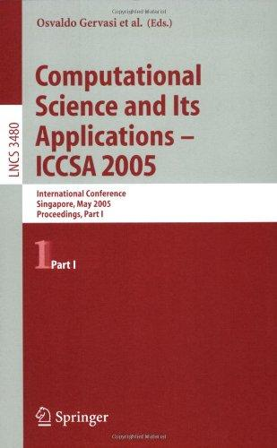Computational Science and Its Applications - ICCSA 2005: International Conference, Singapore, May 9-12, 2005, Proceedings, Part I (Lecture Notes in ... Computer Science and General Issues) (Pt. 1)
