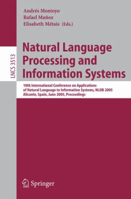 Natural Language Processing And Information Systems 10th International Conference on Applicatioins of Natural Language to Information Systems, Nldb 2005, Alicante, Spain, June 15-17, Proceedings