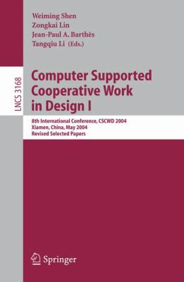 Computer Supported Cooperative Work in Design 8th International Conference, CSCWD 2004, Xiamen, China, May 26-28, 2004. Revised Selected Papers