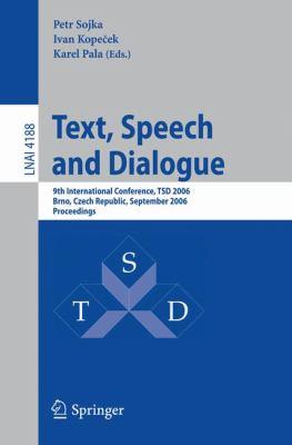 Text, Speech and Dialogue 9th International Conference, Tsd 2006, Brno, Czech Republic, September 11-15, 2006 Proceedings