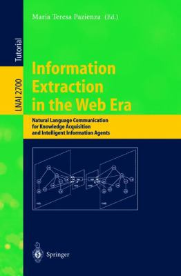 Information Extraction in the Web Era Natural Language Communication for Knowledge Acquisition and Intelligent Information Agents