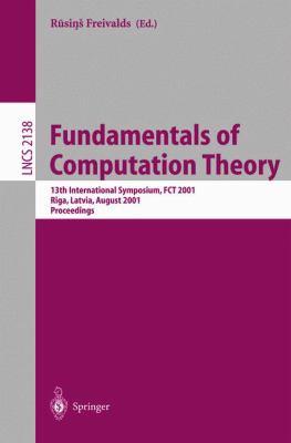 Fundamentals of Computation Theory 13th International Symposium, Fct 2001, Riga, Latvia, August 2001  Proceedings