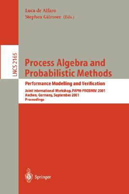 Process Algebra and Probabilistic Methods Performance Modeling and Verification  Joint International Workshop, Papm-Probmiv 2001, Aachen, Germany, September 12-14, 2001, Proceedings