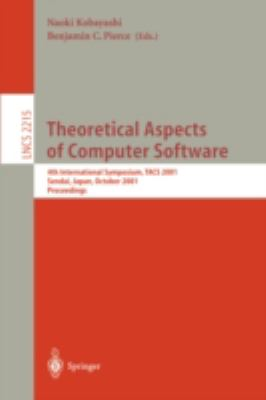 Theoretical Aspects of Computer Software 4th International Symposium, Tacs 2001, Sendai, Japan, October 2001, Proce Edings