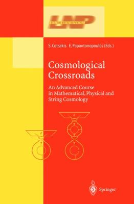 Cosmological Crossroads An Advanced Course in Mathematical, Physical. and String Cosmology