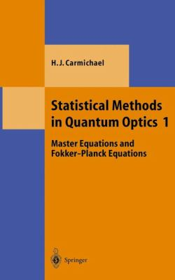 Statistical Methods in Quantum Optics 1 Master Equations and Fokker-Planck Equations