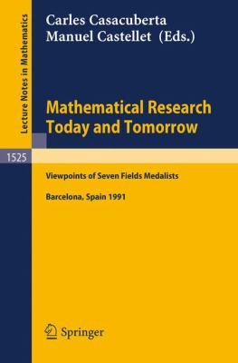 Mathematical Research Today and Tomorrow: Viewpoints of 7 Fields Medalists - Lectures Given at the Institut D'estudis Catalans, Barcelona, Spain, June, 1991