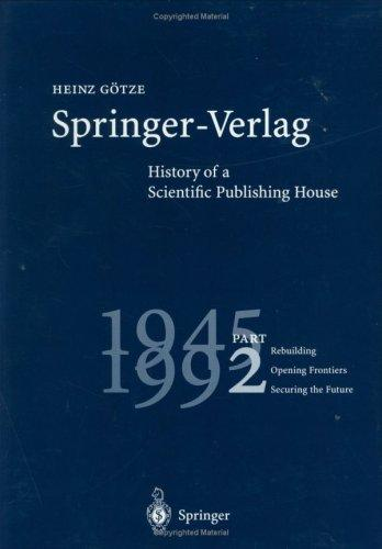 Springer-Verlag: History of a Scientific Publishing House: Part 2: 1945 - 1992. Rebuilding - Opening Frontiers - Securing the Future